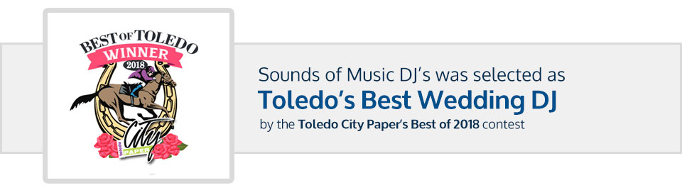 Sounds of Music DJ's was selected as Toledo's Best Wedding DJ by the Toledo City Paper's Best of 2018 contest